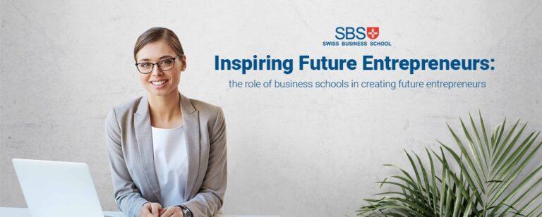 Inspiring Future Entrepreneurs: the role of business schools in creating future entrepreneurs